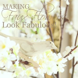 MAKING FAUX FLOWERS LOOK FABULOUS-diy tips and tricks-stonegableblog.com